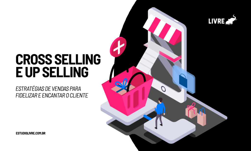 Cross Selling e Up Selling | Vendas | E-commerce | Estúdio Livre